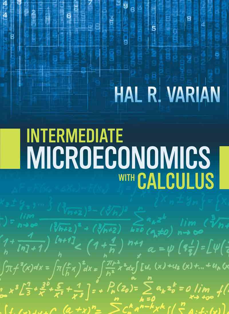 Intermediate Microeconomics With Calculus By Varian, Hal R.