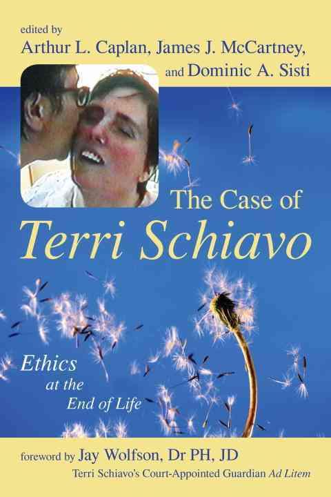 The Case of Terri Schiavo By Caplan, Arthur L. (EDT)/ McCartney, James J. (EDT)/ Sisti, Dominic A. (EDT)/ Wolfson, Jay (FRW)